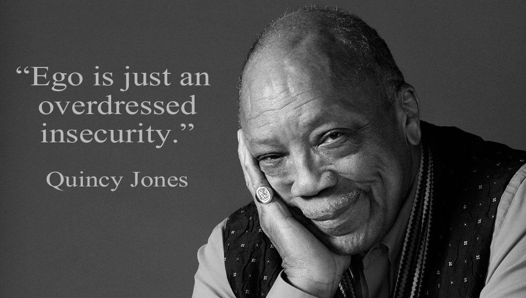 Ego is just an overdressed insecurity – Quincy Jones [1060×601]