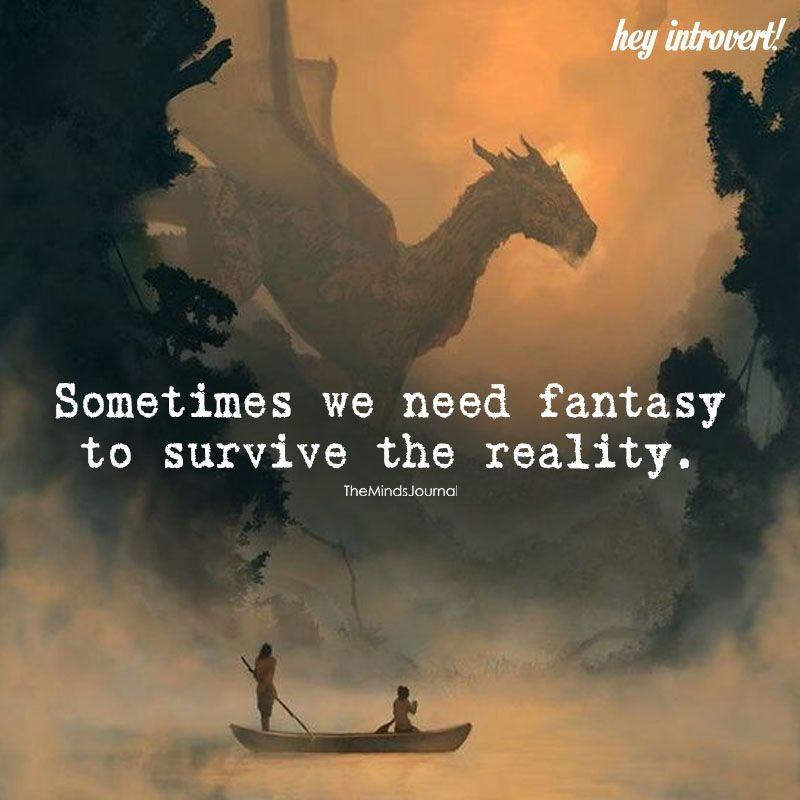 Sometimes we need fantasy to survive reality – The minds journal [800*800]