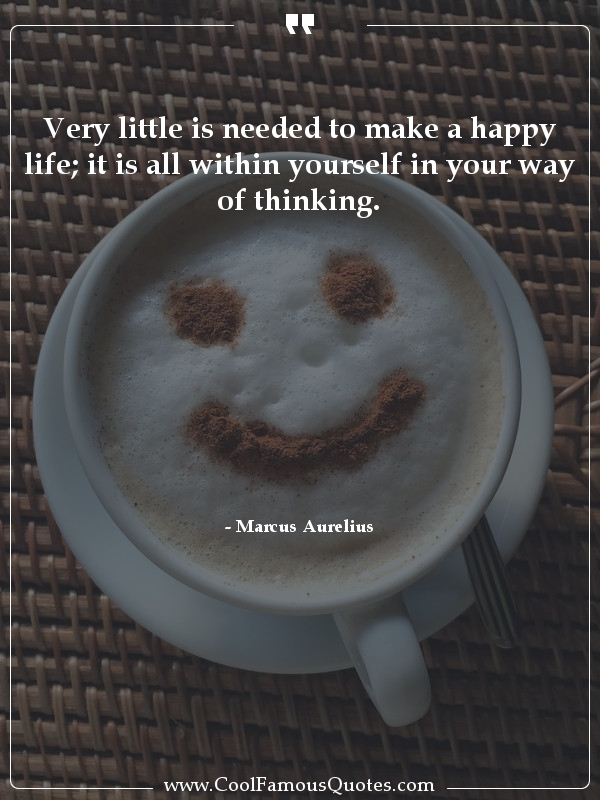 """Very little is needed to make a happy life; it is all within yourself in your way of thinking."" – Marcus Aurelius [600×800]"