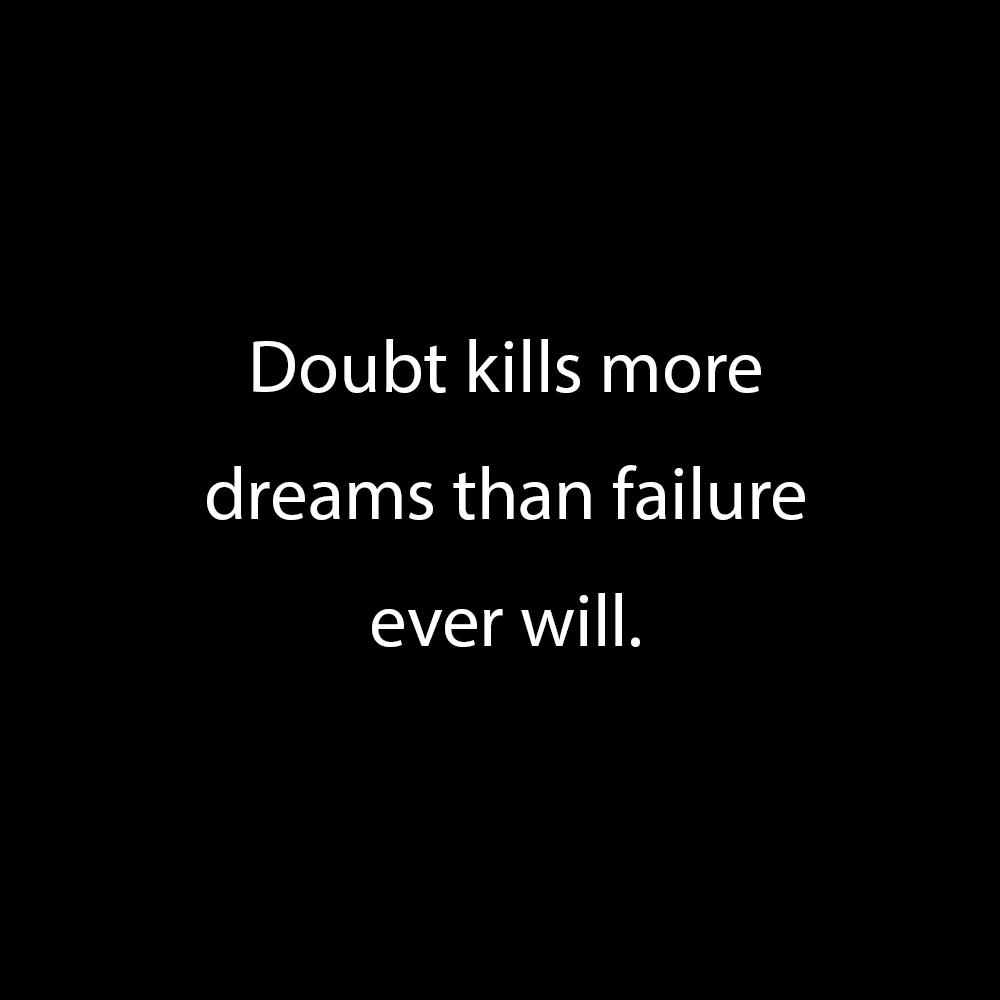 Doubt kills more dreams than failure ever will. https://inspirational.ly