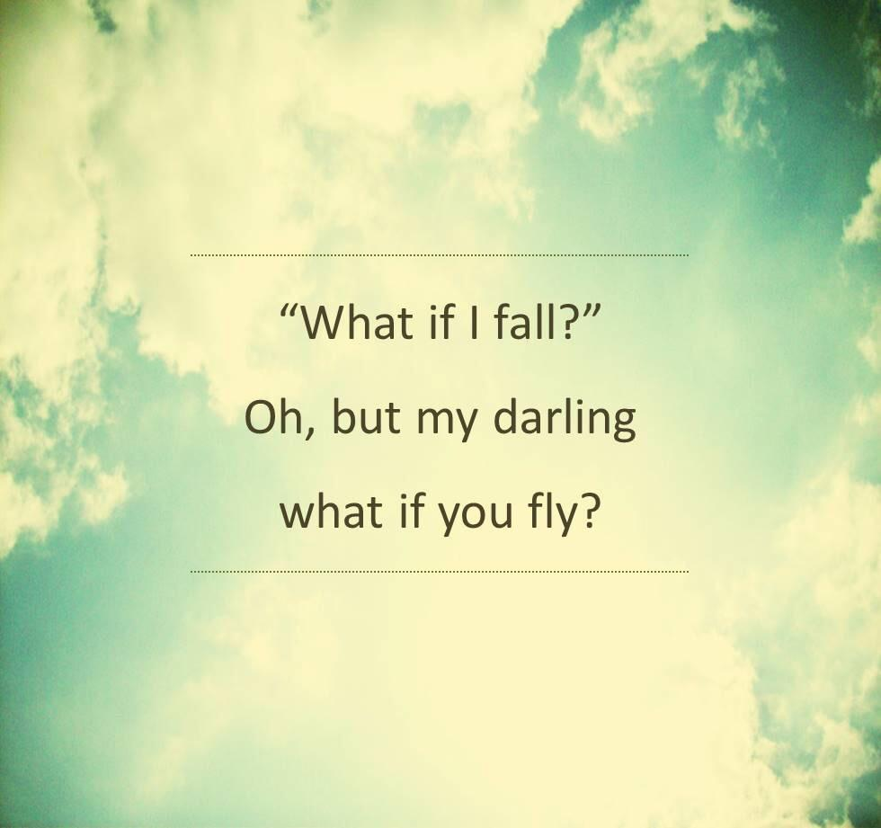 """""""é. """"What if I fall?"""" """" Oh, but my darling what if you fly? https://inspirational.ly"""