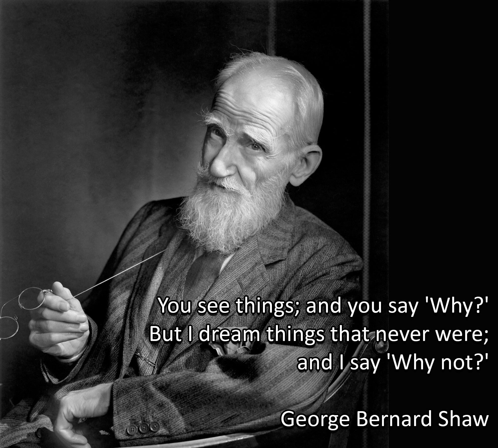 """You see things; and you say, 'Why?' But I dream things that never were; and I say 'Why not?"" – George Bernard Shaw [OC][2000 × 1800]"