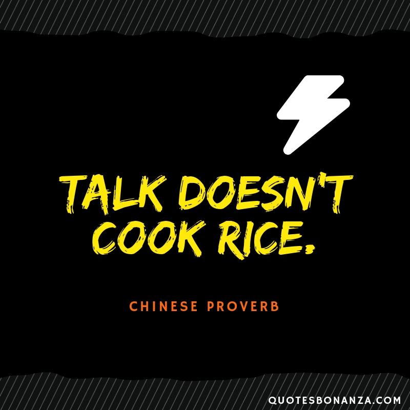 """Talk Doesn't Cook Rice."" Chinese Proverb [800×800]"