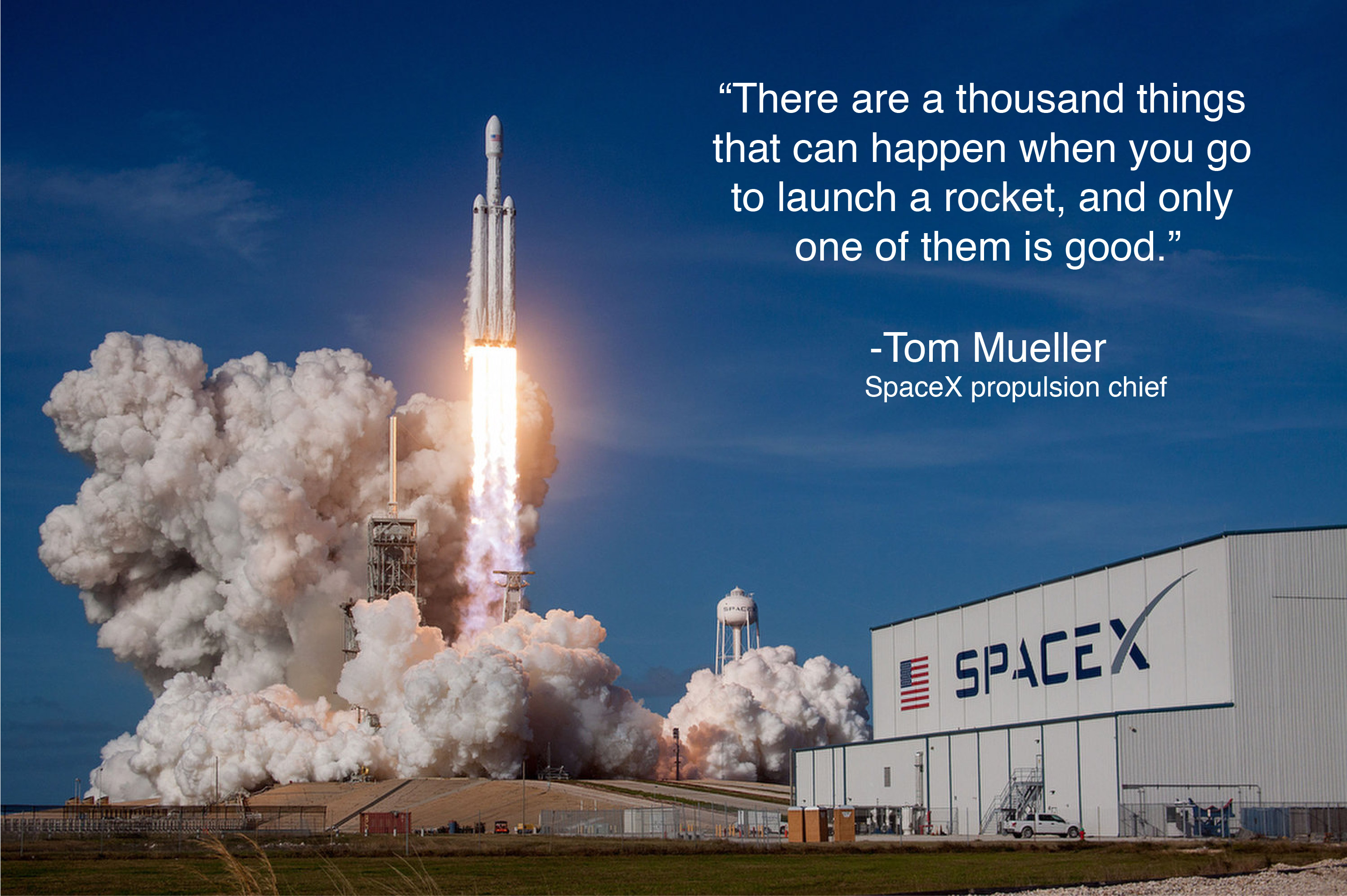 """There are a thousand things that can happen when you go to launch a rocket, and only one of them is good."" -Tom Mueller [2995×1991]"