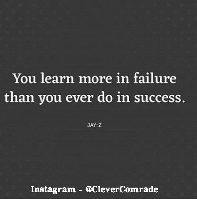 You learn more in failure than you ever do in success. JAY'Z Instagram — @CleverComrade https://inspirational.ly