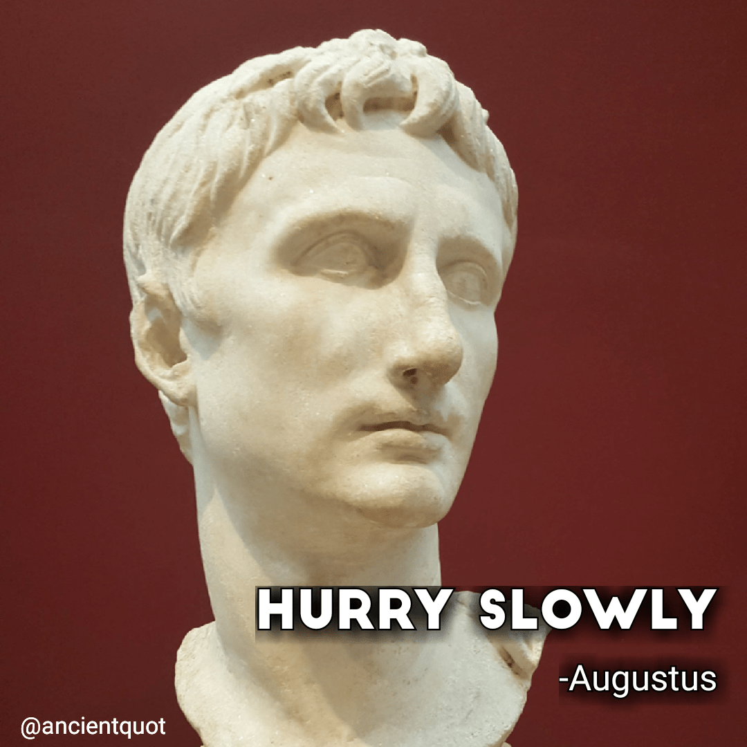 Hurry slowly. -Augustus [1080×1080]