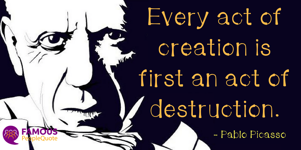 Every act of creation is first an act of destruction. – Pablo Picasso [1200×630]