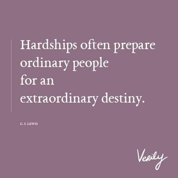 "[Image] ""Hardships often prepare ordinary people for an extraordinary destiny."""