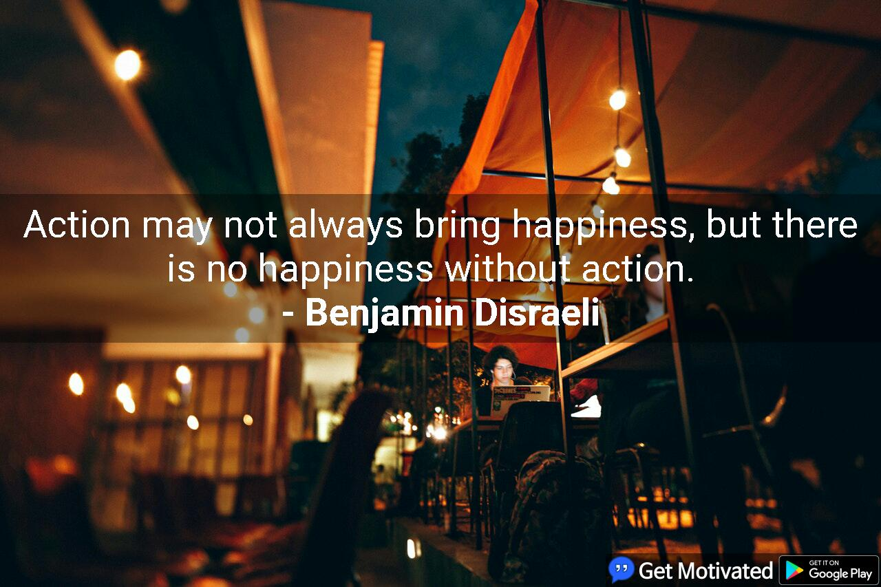 [Image] There is no happiness without action.