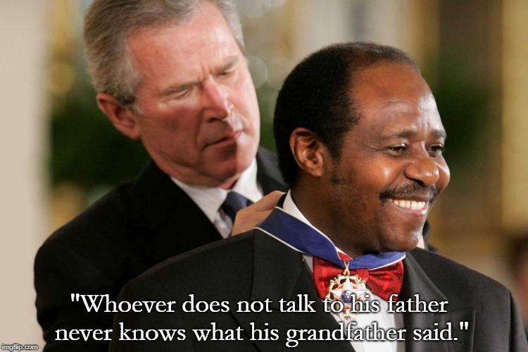 """Whoever does not talk to his father never knows what his grandfather said."" – Paul Rusesabagina [750×500]"