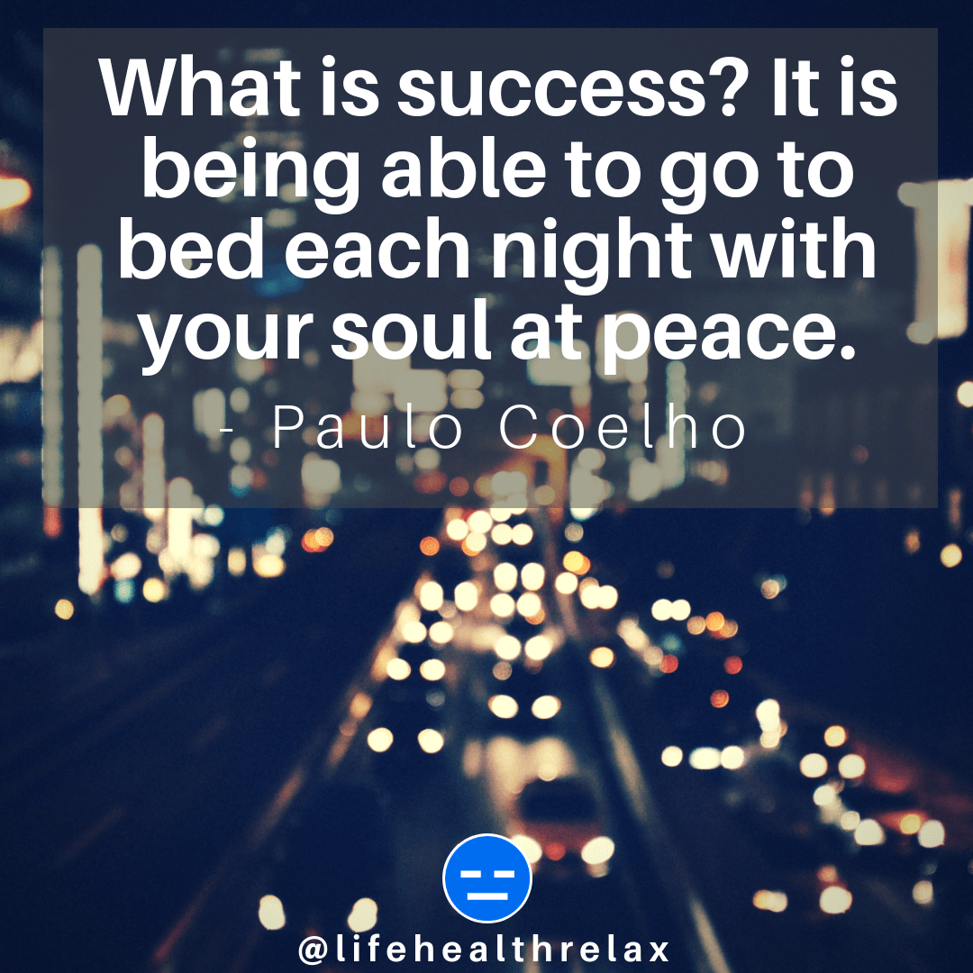 [Image] What is success? It is being able to go to bed each night with your soul at peace. – Paulo Coelho