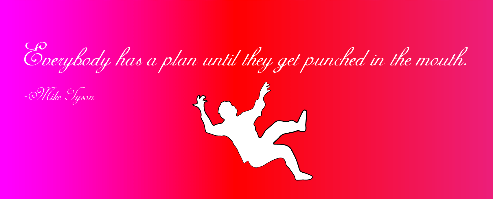 """Everybody has a plan…"" -Mike Tyson [1704 X 687]"