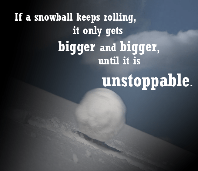 If a snowball keeps rolling, it https://inspirational.ly