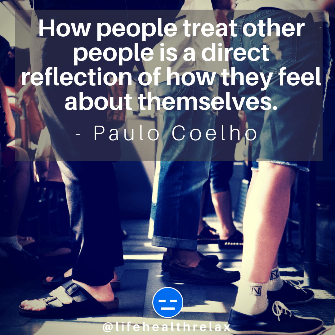 [Image] How people treat other people is a direct reflection of how they feel about themselves. – Paulo Coelho