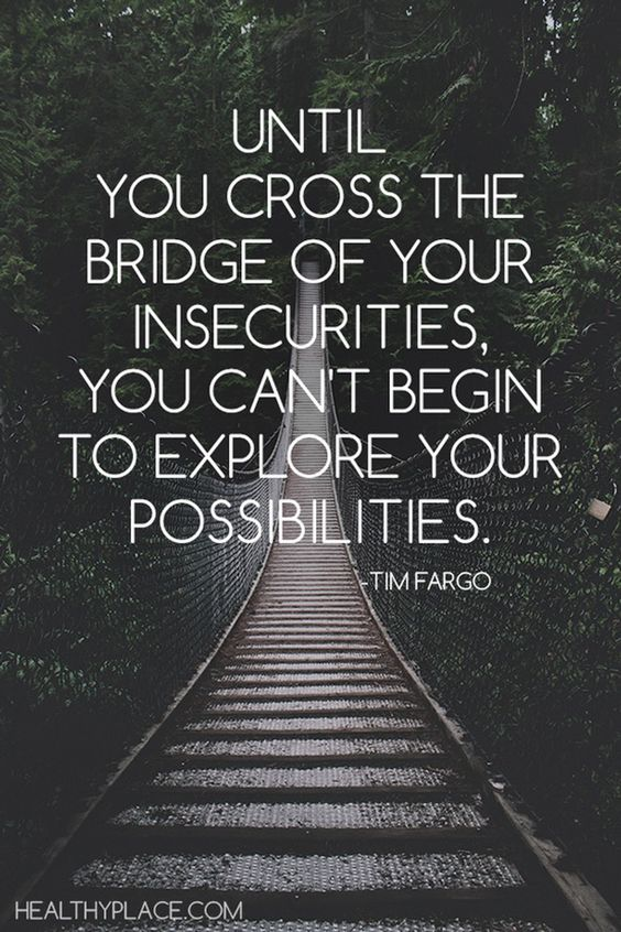 untill you cross the bridge of insecurity you cannot explore your possiblities – tim fargo [846 x 564]