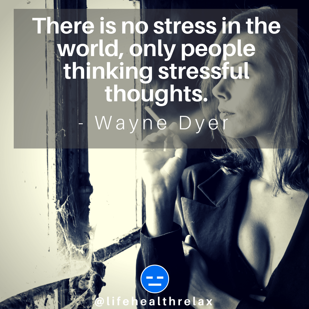 [Image] There is no stress in the world, only people thinking stressful thoughts. – Wayne Dyer