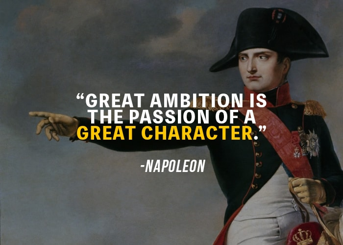 """Great ambition is the passion of a great character"" – Napoleon Bonaparte [700 x 500]"