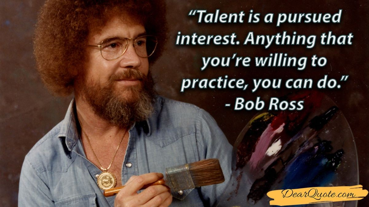 [IMAGE] As Bob Ross always said, you can surely be what you want to be if you're willing to be!