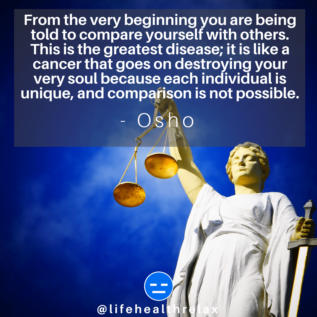[Image] From the very beginning you are being told to compare yourself with others. This is the greatest disease; it is like a cancer that goes on destroying your very soul because each individual is unique, and comparison is not possible. – Osho