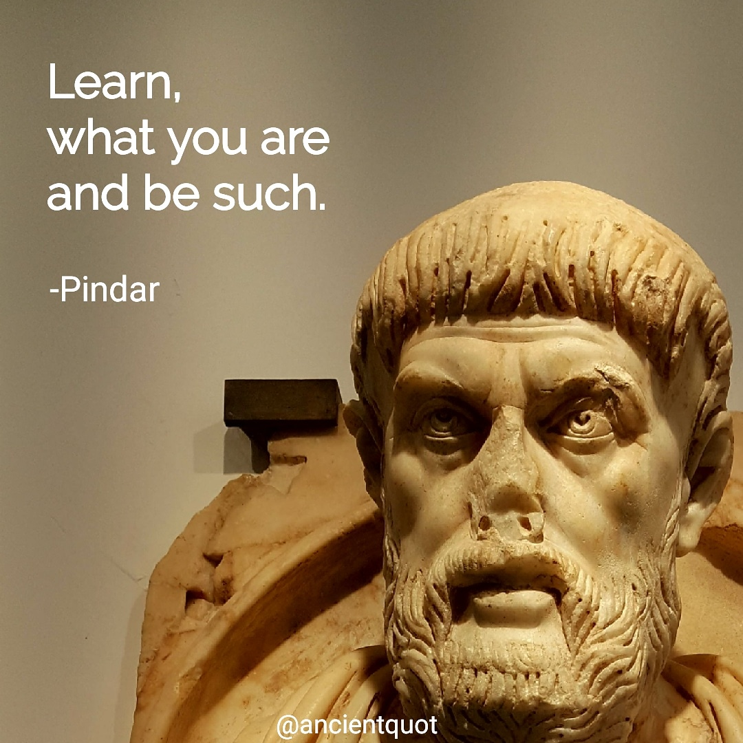 """Learn what you are and be such."" – Pindar [1080×1080]"