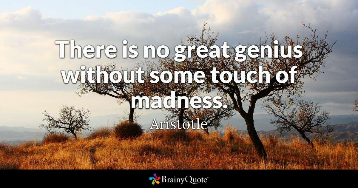 there is no great genius without the touch of madness- aristotle [1200 x 630]