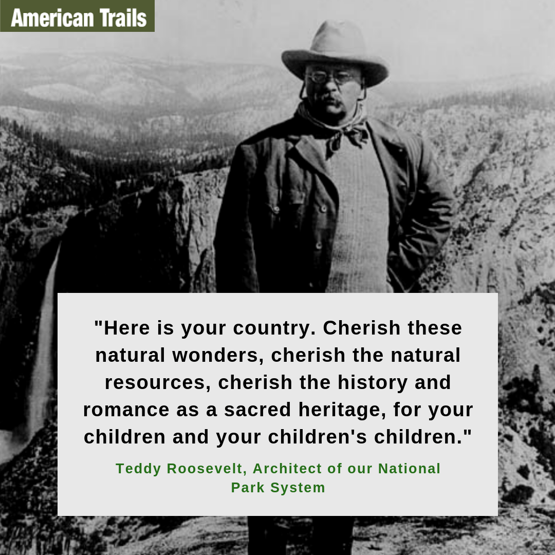 """Here is your country. Cherish these natural wonders, cherish the natural resources, cherish the history and romance as a sacred heritage, for your children and your children's children."" – Teddy Roosevelt [800×800]"