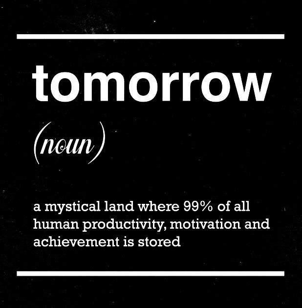 [Image] Tomorrow? Do it today!