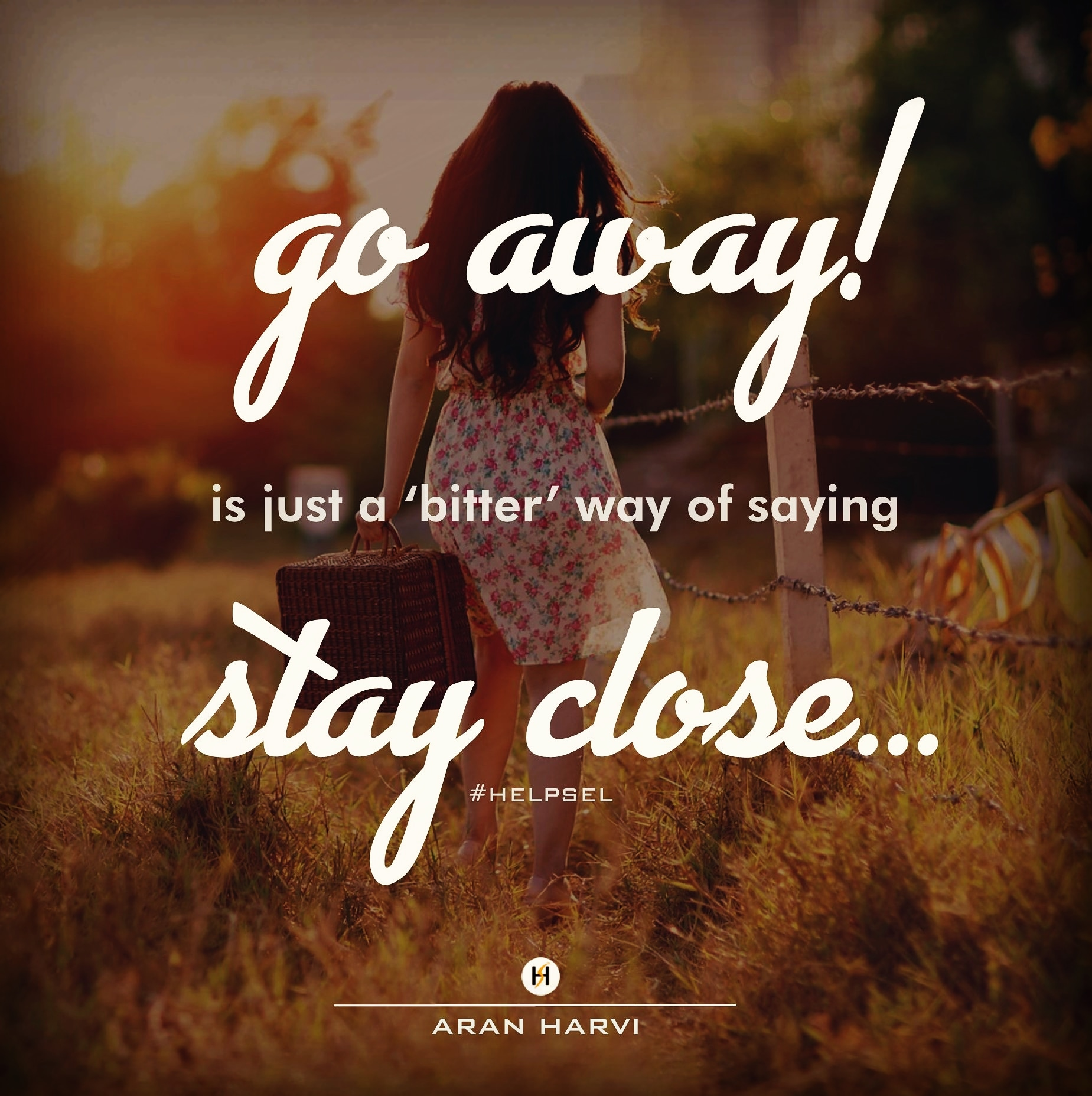 """Go Away! is just a 'bitter' way of saying Stay Close"" – Aran Harvi [1849×1856]"