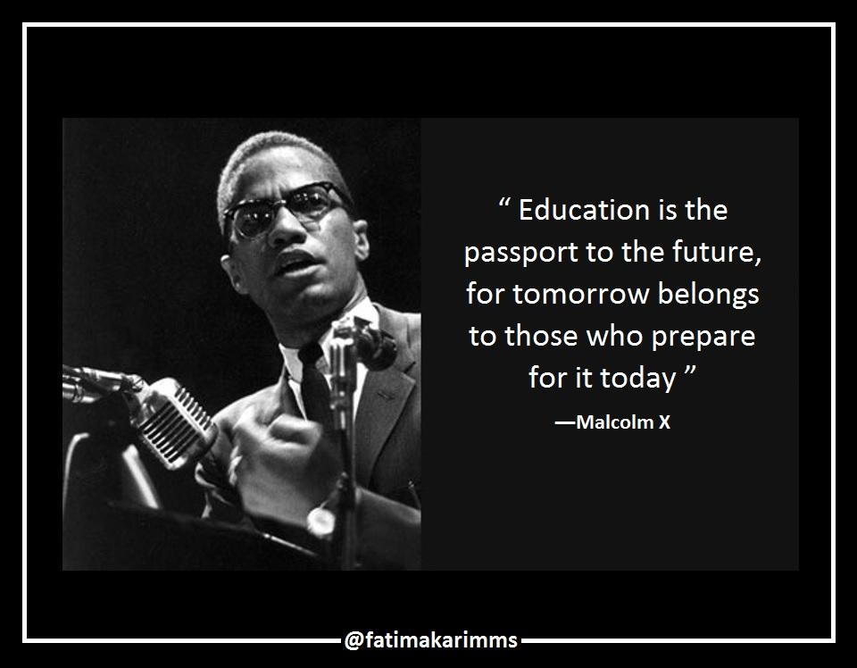"""Education is the passport to the future, for tomorrow belongs to those who prepare for it today"" ― Malcolm X [960*748] [OC]"