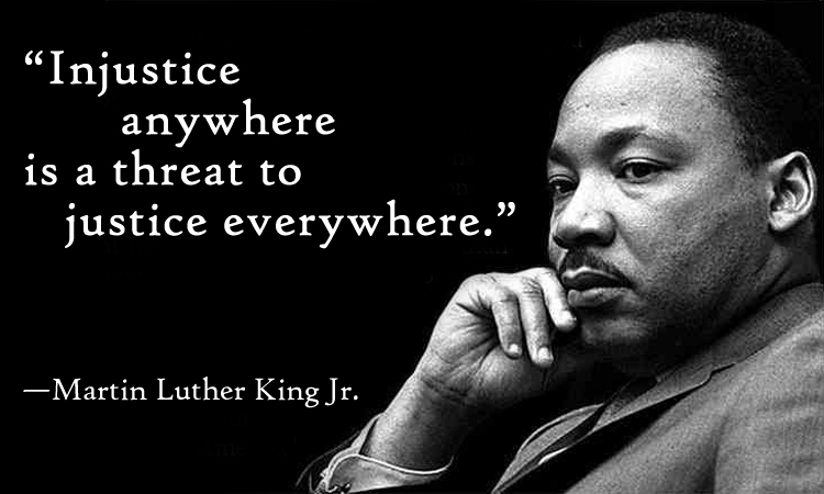 injustice anywhere is a threat to justice everywhre- martin luther king jr [650 x 450]