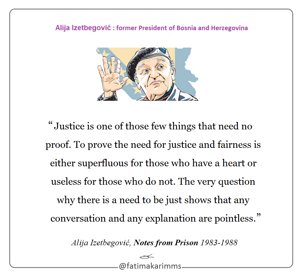 """ Justice is one of those few things.. "" ― Alija Izetbegović, Notes from Prison [986×898] [OC]"