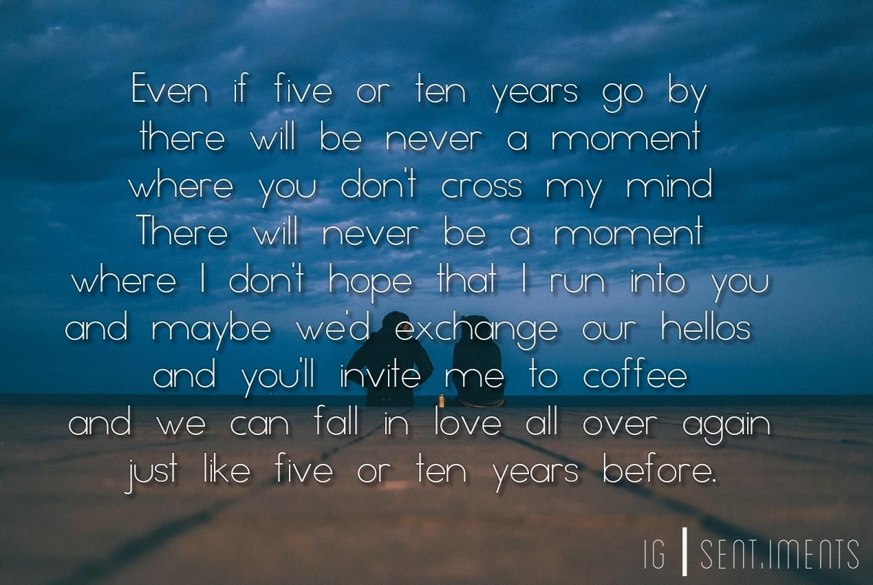Even if five or ten years go by, there will be never a moment where you don't cross my mind………by Unknown (1269X850)