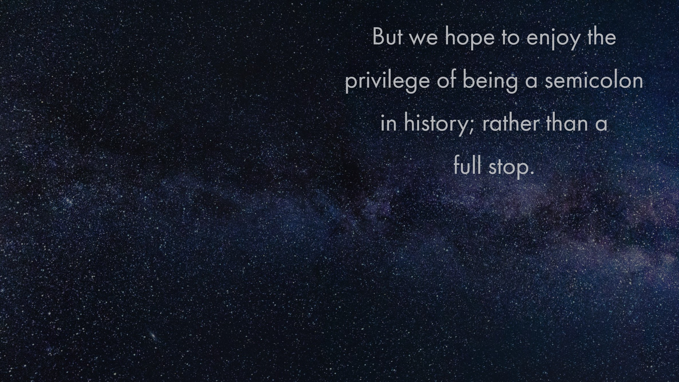 """But we hope to enjoy the privilege of being a semicolon in history; rather than a full stop."" – unknown ( 2372 x 1334 )"