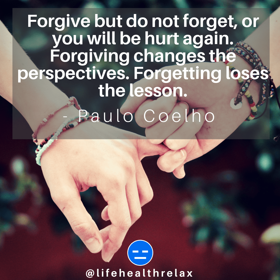 [Image] Forgive but do not forget, or you will be hurt again. Forgiving changes the perspectives. Forgetting loses the lesson. – Paulo Coelho