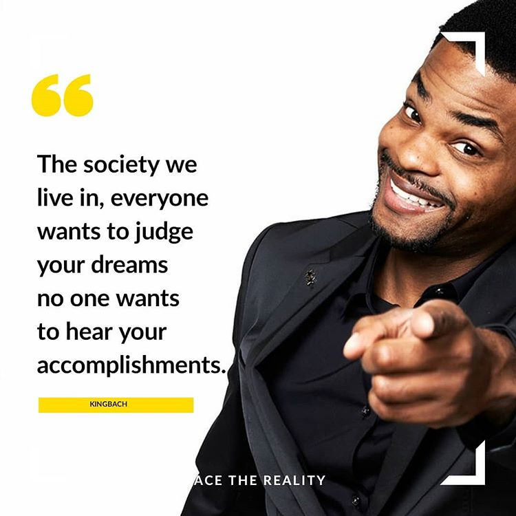 The society we live in, everyone wants to judge your dreams no one wants to hear your accomplishments. – kingbach ( 750 × 750 )