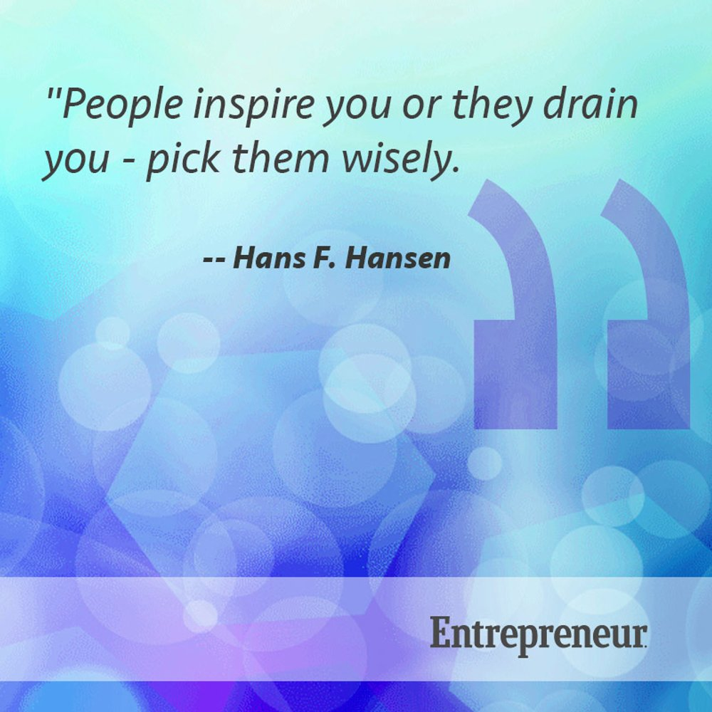 """People inspire you or they drain you – pick them wisely."" — Hans F. Hansen (1000×1000)"