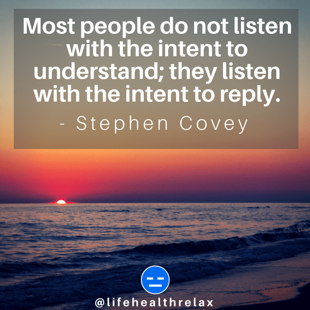 [Image] Most people do not listen with the intent to understand; they listen with the intent to reply. – Stephen Covey