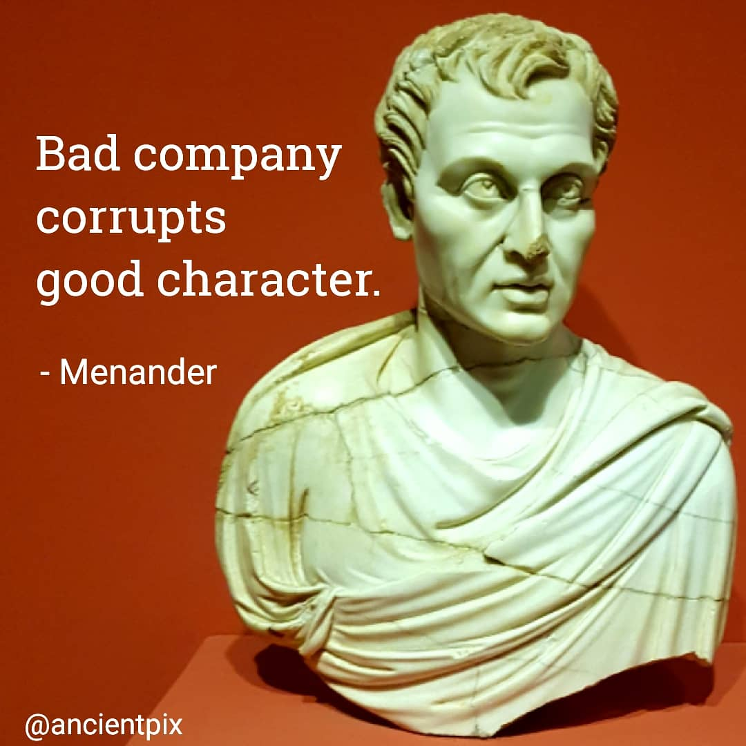 """Bad company corrupts good character."" – Menander [1080×1080]"