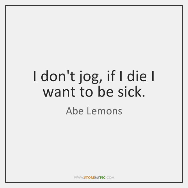 """I don't jog, if i die…"" [600×600] Abe Lemons"