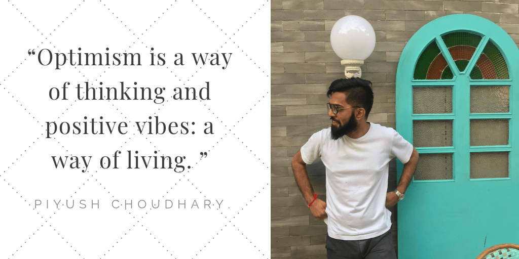 Optimism is a way of thinking and positive vibes: a way of living – Piyush Choudhary [1024×512]