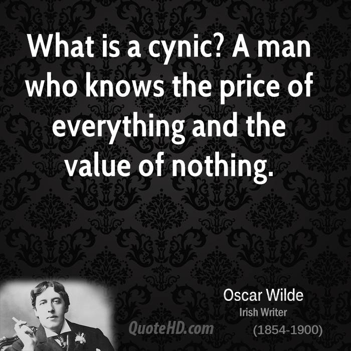 """What is a cynic? A man who knows the price of everything, and the value of nothing."" – Oscar Wilde [700×700]"