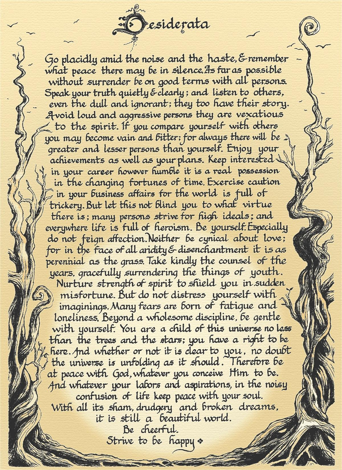 [Image] Go placidly amid the noise and the haste, & remember what peace there may be in silence. Desiderata by Max Ehrmann