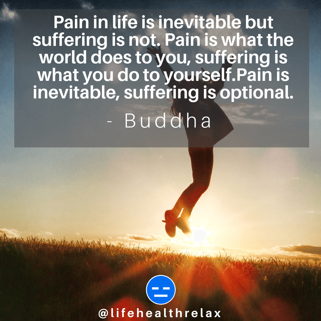 [Image] Pain in life is inevitable but suffering is not. Pain is what the world does to you, suffering is what you do to yourself.Pain is inevitable, suffering is optional. – Buddha