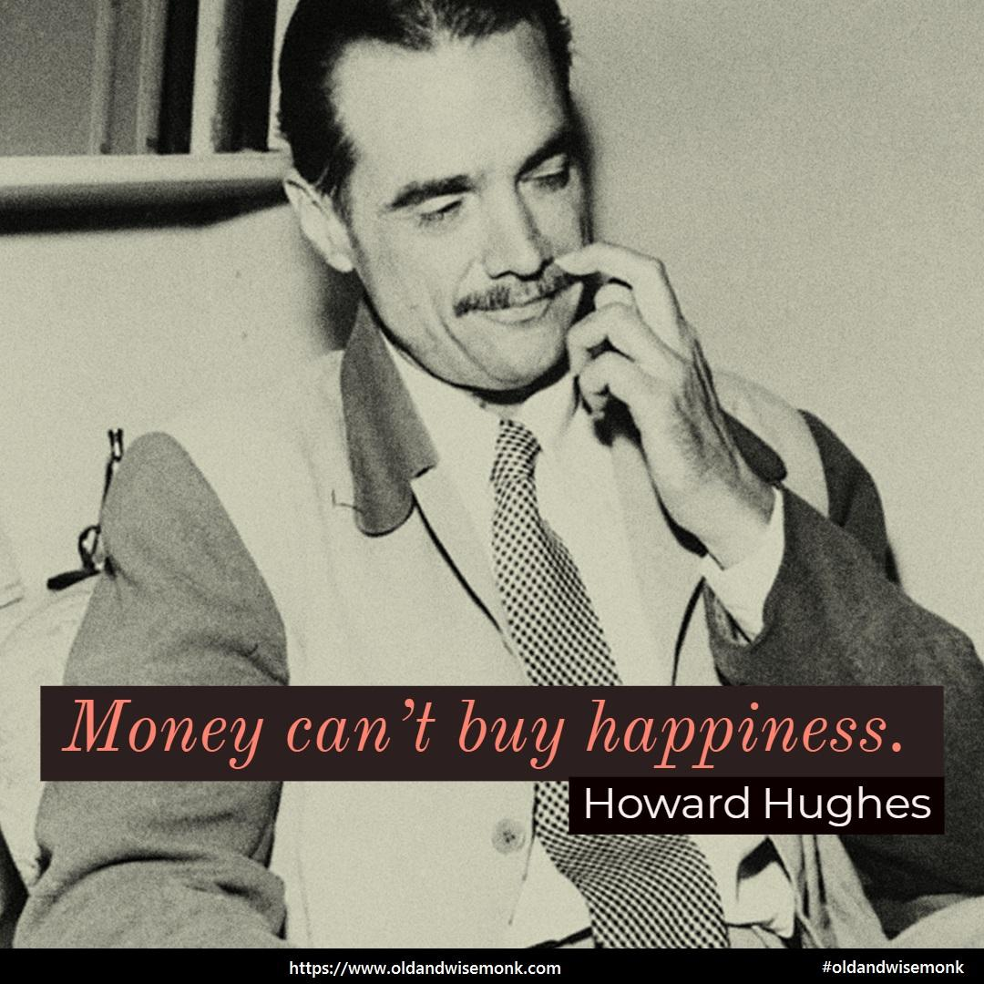 Money can't buy happiness. By – Howard Hughes [1080 x 1080]