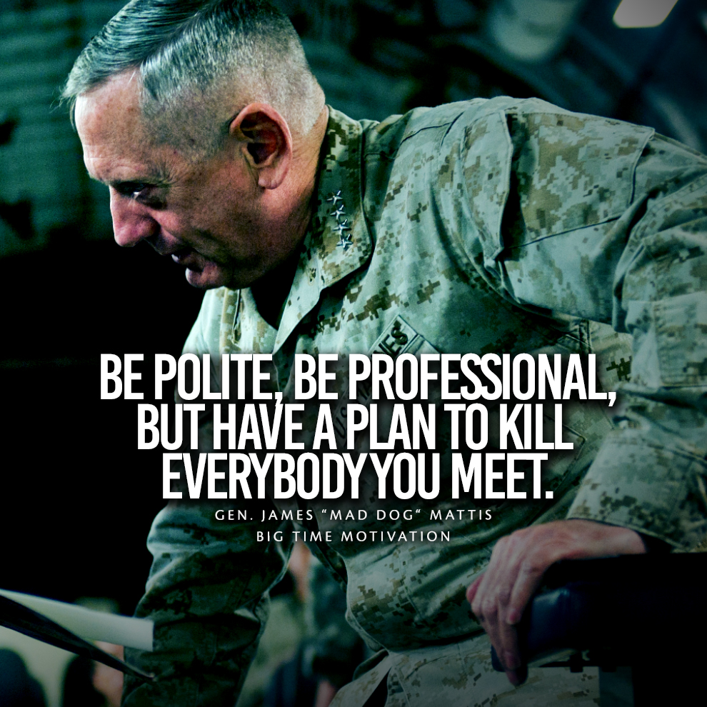 "'BUFIUNAL BUT HAVEA PLAN TO KILL EVERYBODYYUU MEEL GEN. JAMES ""MAD DOG MATTIS BIG IME MOTIVATION . .1 1' https://inspirational.ly"