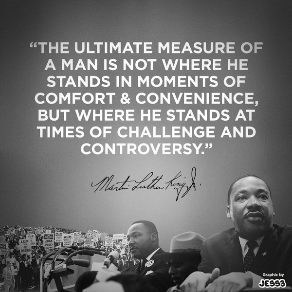 a man is not where he stands at time of comfort but where he stands at time of challenge -martin lurther king [600 x600]