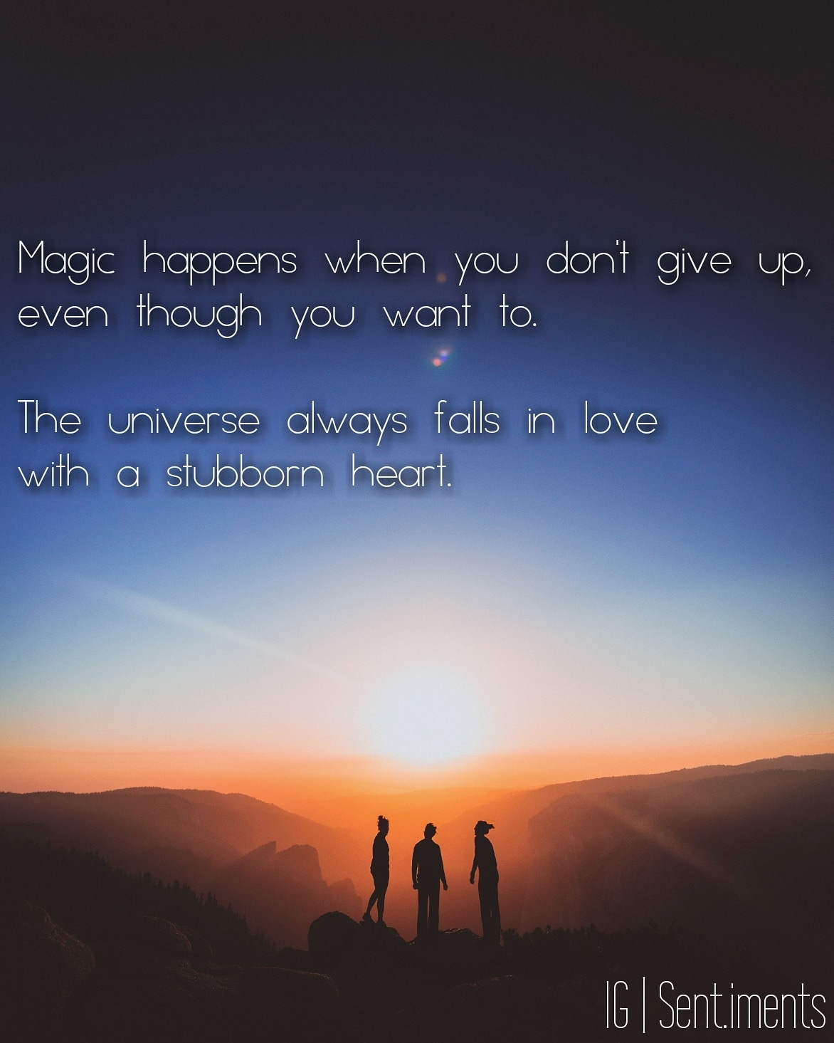 Magic happens when you don't give up, even though you want to. The universe always falls in love with a stubborn heart by Unknown (1172 X 1465)