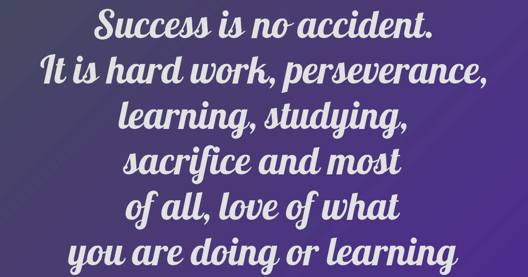 Success is no accident.It's hard work, perseverance, learning, studying, sacrifice and most of all, love of what you are doing or learning to do. By – Pelé [256 x 320]