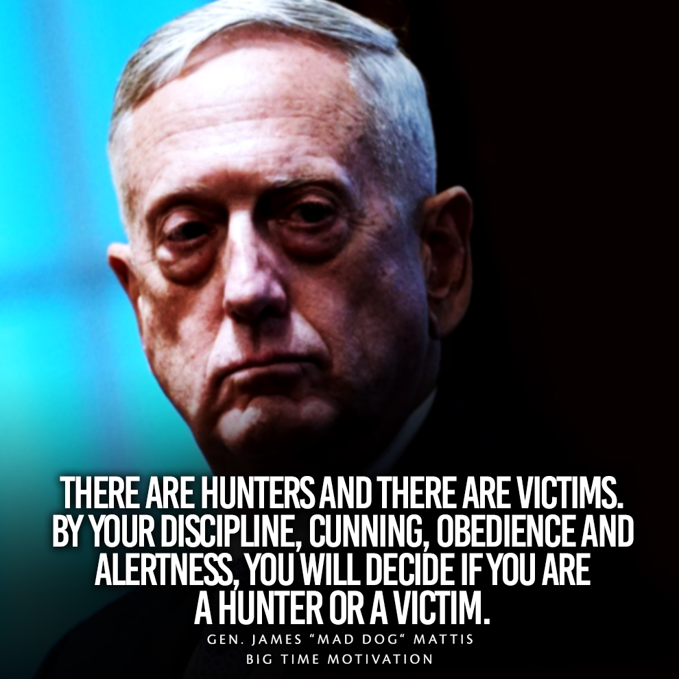 """A hunter or a victim…"" Gen. James ""Mad Dog"" Mattis [990×990] [OC]"
