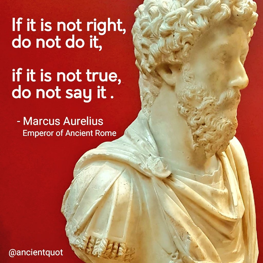 """If it is not right, do not do it, if it is not true, do not say it."" – Marcus Aurelius [1024×1024]"